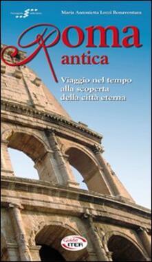Roma antica. Viaggio nel tempo alla scoperta della città eterna - Maria Antonietta Lozzi Bonaventura - copertina