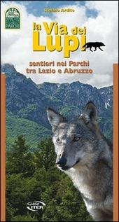 La via dei lupi. Sentieri nei parchi tra Lazio e Abruzzo