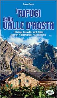 I I rifugi della Valle d'Aosta. 138 rifugi, bivacchi e posti tappa. Itinerari, informazioni, consigli utili - Ardito Stefano - wuz.it