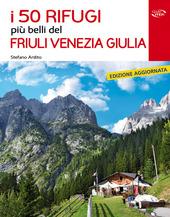 Copertina  I 50 rifugi più belli del Friuli Venezia Giulia