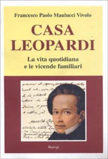 Casa Leopardi. La vita quotidiana e le vicende familiari - Francesco P. Maulucci Vivolo - copertina