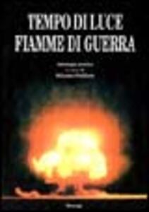 Tempo di luce e fiamme di guerra. Antologia poetica