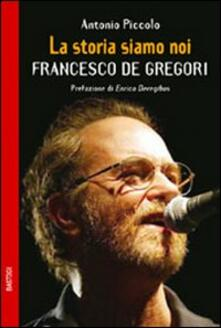 La storia siamo noi. Francesco De Gregori - Antonio Piccolo - copertina