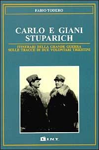 Carlo e Giani Stuparich. Itinerari della grande guerra sulle tracce di due volontari triestini - Todero Fabio - wuz.it