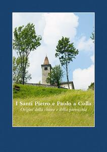 I santi Pietro e Paolo a Colla. Origini della chiesa e della parrocchia