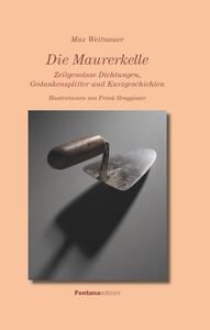 Die Maurerkelle. Zeitgemässe Dichtungen, Gedankensplitter und Kurzgeschichten