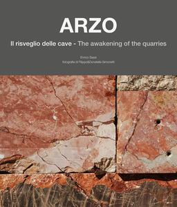 Arzo. Il risveglio delle cave-The awakening of the quarries. Ediz. italiana e inglese