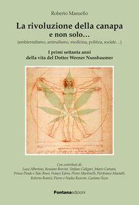 La rivoluzione della canapa e non solo... (ambientalismo, animalismo, medicina, politica, sociale...). I primi settanta anni della vita del dottor Werner Nussbaumer