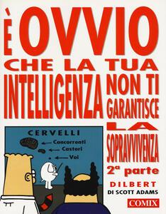 È ovvio che la tua intelligenza non ti garantisce la sopravvivenza. Vol. 2