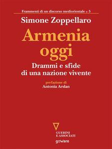Ebook Armenia oggi. Drammi e sfide di una nazione vivente Zoppellaro, Simone