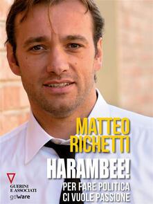 Harambee! Per fare politica ci vuole passione - Matteo Richetti - ebook