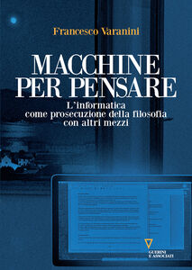 Ebook Macchine per pensare. L'informatica come prosecuzione della filosofia con altri mezzi. Trattato di informatica umanistica. Vol. 1 Varanini, Francesco
