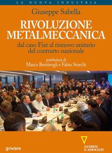 Rivoluzione metalmeccanica. Dal caso Fiat al rinnovo unitario del contratto nazionale - Giuseppe Sabella - ebook