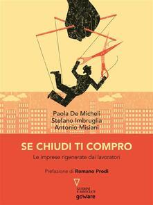Se chiudi ti compro. Le imprese rigenerate dai lavoratori - Paola De Micheli,Stefano Imbruglia,Antonio Misiani - ebook