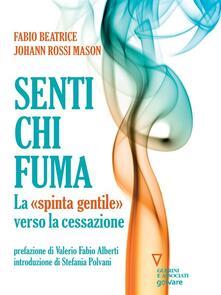 """Senti chi fuma. La """"spinta gentile"""" verso la cessazione - Fabio Beatrice,Johann Rossi Mason - ebook"""