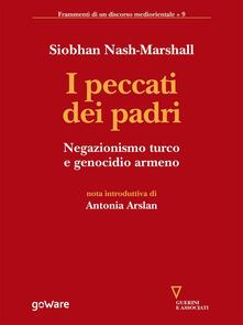 I peccati dei padri. Negazionismo turco e genocidio armeno - Siobhan Nash Marshall,Stephanie Pambakian,Vittorio Robiati Bendaud - ebook