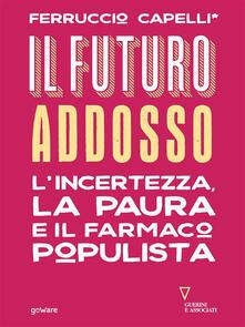 Il futuro addosso. L'incertezza, la paura e il farmaco populista - Ferruccio Capelli - ebook