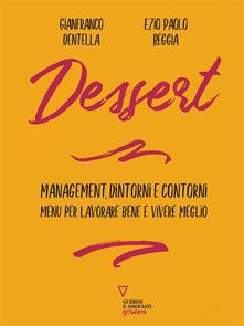 Dessert. Management, dintorni e contorni. Menu per lavorare bene e vivere meglio - Gianfranco Dentella,Ezio Paolo Reggia - ebook