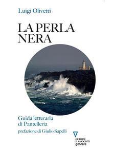La perla nera. Guida letteraria di Pantelleria - Luigi Olivetti - ebook