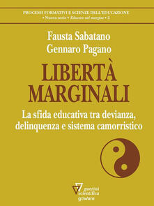 Libertà marginali. La sfida educativa tra devianza, delinquenza e sistema camorristico - Gennaro Pagano,Fausta Sabatano - ebook