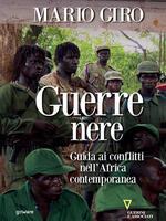 Guerre nere. Guida ai conflitti nell'Africa contemporanea