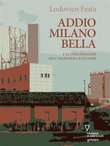 Addio Milano bella. L'ultima indagine dell'ingegner Cavenaghi - Festa,  Lodovico - Ebook - EPUB con Light DRM | IBS