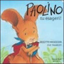 Paolino, tu esageri! - Brigitte Weninger,Éve Tharlet - copertina
