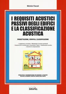 I requisiti acustici passivi degli edifici e la classificazione acustica. Progettazioine, verifica, classificazione.pdf