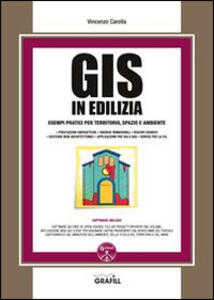 GIS in edilizia. Esempi pratici per territorio, spazio ed ambiente. Con Contenuto digitale per download e accesso on line