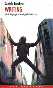 Writing. Storia, linguaggi, arte nei graffiti di strada