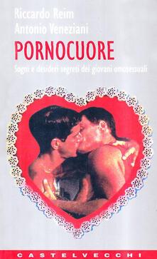 Pornocuore. Sogni e desideri segreti dei giovani omosessuali - Riccardo Reim,Antonio Veneziani - copertina