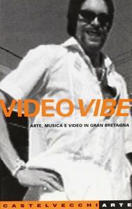 Video Vibe. Arte, musica e video in Gran Bretagna