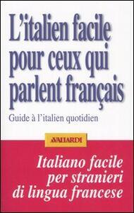 L' italien facile pour ceux qui parlent français. Guide à l'italien quotidien