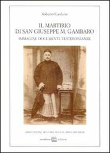 Il martirio di san Giuseppe M. Gambaro. Immagini, documenti, testimonianze