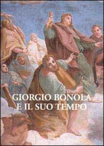 Giorgio Bonola e il suo tempo. Atti del Convegno di studi nel 3° centenario della morte (san Giulio, 8-10 settembre 2000)