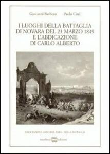 I luoghi della battaglia di Novara del 23 marzo 1849 e l'abdicazione di Carlo Alberto