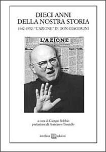 Dieci anni della nostra storia. 1942-1952: «l'azione» di don Giacomini