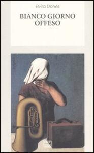 Bianco giorno offeso - Elvira Dones - copertina