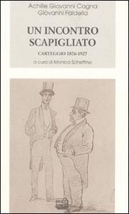 Libro Un incontro scapigliato. Carteggio 1876-1925 Achille Giovanni Cagna Giovanni Faldella