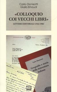 «Colloquio coi vecchi libri». Lettere editoriali (1942-1988) - Dionisotti Carlo Einaudi Giulio - wuz.it