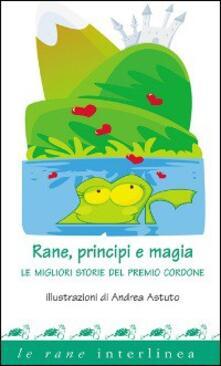 Rane, principi e magia. Le migliori storie del premio «Cordone».pdf