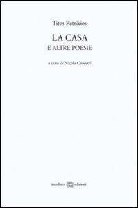 Libro La casa e altre poesie. Testo greco a fronte Titos Patrikios