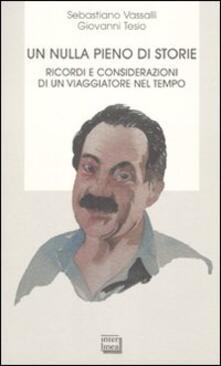 Un nulla pieno di storie. Ricordi e considerazioni di un viaggiatore nel tempo - Sebastiano Vassalli,Giovanni Tesio - copertina