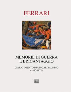 Memorie di guerra e brigantaggio. Diario inedito di un garibaldino (1860-1872)
