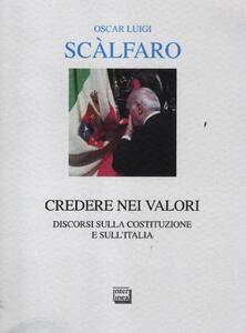 Credere nei valori. Discorsi sulla Costituzione e sull'Italia