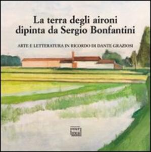 La terra degli aironi dipinta da Sergio Bonfantini. Arte e letteratura in ricordo di Dante Graziosi