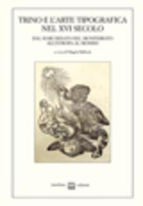 Trino e l'arte tipografica nel XVI secolo. Dal marchesato del Mediterraneo all'Europa al mondo