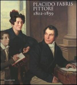 Placido Fabris pittore. 1802-1859