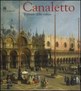 Canaletto. Il trionfo della veduta. Catalogo della mostra (Roma, 12 marzo-19 giugno 2005)