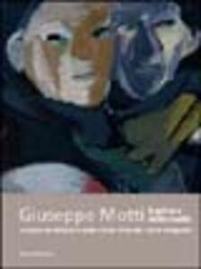 Giuseppe Motti. Pittore della realtà. Catalogo della mostra (Melegnano, 19 marzo-25 aprile 2005)
